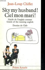 Vente  Sky, my husband ! ciel, mon mari ! guide de l'anglais courant ;  guide of the running english  - Jean-Loup Chiflet - Clab