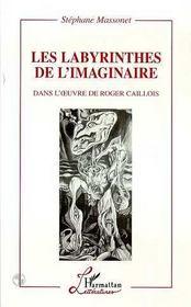 Les Labyrinthes De L'Imaginaire Dans L'Oeuvre De Roger Caillois - Intérieur - Format classique