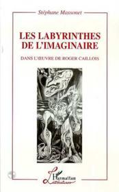 Les Labyrinthes De L'Imaginaire Dans L'Oeuvre De Roger Caillois - Couverture - Format classique