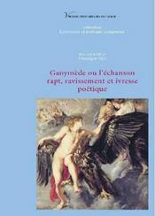Ganymède ou l'échanson ; rapt, ravissement et ivresse poétique - Intérieur - Format classique