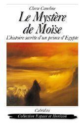 Le mystère de Moïse ; l'histoire secrète d'un prince d'Egypte - Couverture - Format classique