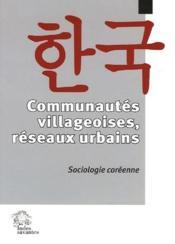 Communautés villageoises, réseaux urbains ; sociologie coréenne - Couverture - Format classique