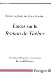 Études sur le roman de Thèbes ; qui des sept arz set rien entendre... - Couverture - Format classique
