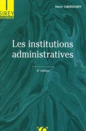 Vente livre :  Les institutions administratives (6e édition)  - Henri Oberdorff