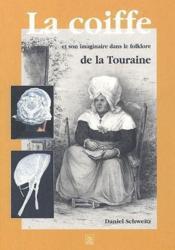 La coiffe et son imaginaire dans le folklore de la Touraine - Couverture - Format classique