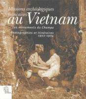 Missions Archeologiques Francaises Au Vietnam ; Les Monuments Du Champa ; Photographies Et Itineraires, 1902-1904 - Couverture - Format classique