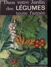 Dans Votre Jardin Des Legumes Toute L'Annee Collection : La Terre. - Couverture - Format classique