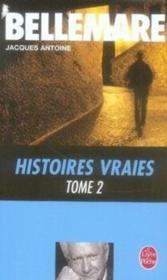Vente  Histoires vraies (tome 2)  - Bellemare-P+Antoine- - Pierre Bellemare - Bellemare/Antoine