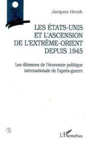 Les Etats-Unis et l'ascension de l'extrême-orient depuis 1945 ; les dilemnes de l'économie politique internationale de l'après-guerre - Couverture - Format classique