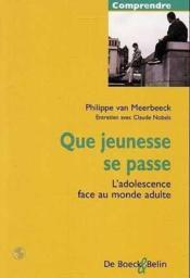 Que Jeunesse Se Passe L'Adolescence Face Au Monde Adulte ... - Couverture - Format classique