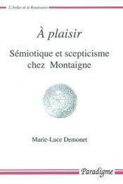 À plaisir ; sémiotique et scepticisme chez Montaigne - Couverture - Format classique