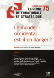 La Revue Internationale Et Strategique N.75 ; Le Monde Occidental Est-Il En Danger ?  - La Revue Internationale Et Strategique