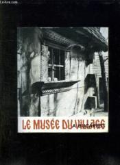 LE MUSEE DU VILLAGE A BUCAREST. 2em EDITION. - Couverture - Format classique