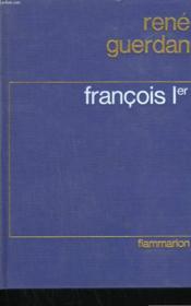 FRANCOIS 1er. LE ROI DE LA RENAISSANCE. - Couverture - Format classique