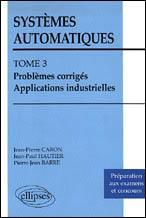 Systemes Automatiques Problemes Corriges Applications Industrielles Tome 3 - Couverture - Format classique