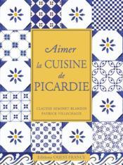 Aimer La Cuisine De Picardie - Couverture - Format classique