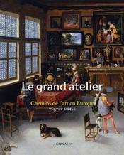 Le grand atelier ; les chemins de l'Art en Europe ; V - XVIII siècles - Intérieur - Format classique