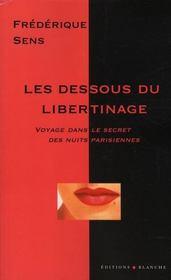 Les dessous du libertinage ; voyage dans le secret des nuits parisiennes - Intérieur - Format classique