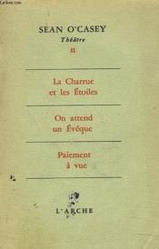 Theatre Ii. La Charrue Et Les Etoiles. On Attend Un Eveque. Paiement A Vue. - Couverture - Format classique