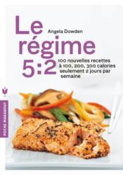 Le régime 5:2 ; 100 nouvelles recettes à 100, 200, 300 calories seulement 2 jours par semaine - Couverture - Format classique