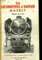 Les Locomotives A Vapeur De La S. N. C. F. - Regions Du Nord - Couverture - Format classique
