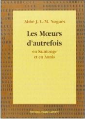 Les moeurs d'autrefois en Saintonge et en Aunis - Couverture - Format classique
