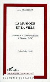 La musique et la ville ; sociabilité et identités urbaines à Campos, Brésil - Couverture - Format classique