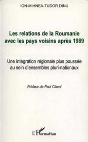 Les Relations De La Roumanie Avec Les Pays Voisins Apres 1989 ; Une Integration Regionale Plus Poussee - Couverture - Format classique