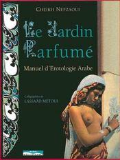 Le jardin parfume ; manuel d'erotologie arabe - Intérieur - Format classique