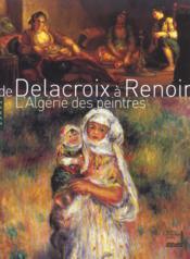De Delacroix A Renoir ; L'Algerie Des Peintres - Couverture - Format classique
