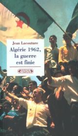 1962 algerie ; la guerre est finie ; edition 2002 - Couverture - Format classique
