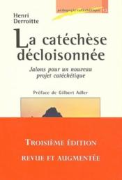 La catéchèse décloisonnée ; jalons pour un nouveau projet catéchétique (3e édition) - Couverture - Format classique