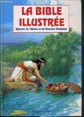 La Bible Illustree - Episodes De L'Ancien Et Du Nouveau - Couverture - Format classique