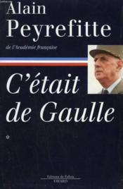 C'Etait De Gaulle. Tome 1 : La France Redevient La France. - Couverture - Format classique