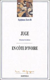 Juge en Côte d'Ivoire ; désarmer la violence - Couverture - Format classique