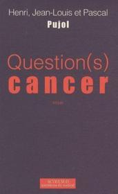 Vente livre :  Question(s) cancer  - Pascal Pujol - Henri Pujol - Jean-Louis Pujol