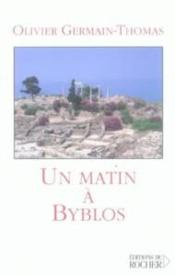 Vente  Un matin a byblos  - Olivier Germain-Thomas - Germain-Thomas - Germain-Thomas-O - Germain-Thomas O.