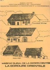 L'Habitat Rural De La Region Centre. La Bordure Orientale. - Couverture - Format classique