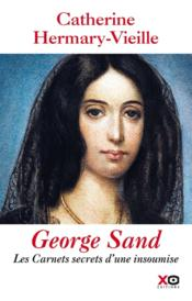 Vente  George Sand ; les carnets secrets d'une insoumise  - Catherine Hermary-Vieille