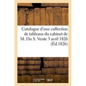 Vente  Catalogue d'une collection de tableaux du cabinet de m. du s. vente 3 avril 1826  - Paul Gazagne - Schroth