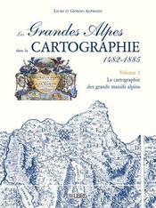 Les grandes Alpes dans la cartographie t.2 1482-1885 - Intérieur - Format classique