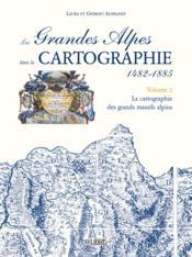 Les grandes Alpes dans la cartographie t.2 1482-1885 - Couverture - Format classique