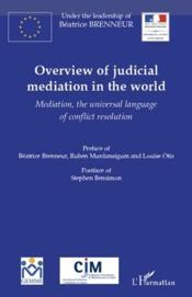 Vente livre :  Overview of judicial mediation in the world ; mediation, the universal language of conflict resolution  - Beatrice Brenneur