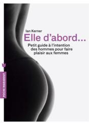 Elle d'abord... petit guide à l'intention des hommes pour faire plaisir aux femmes - Couverture - Format classique