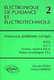 Electronique De Puissance Et Electrotechnique 2 Nouveaux Problemes Corriges Bts Iut Licence Mai - Intérieur - Format classique