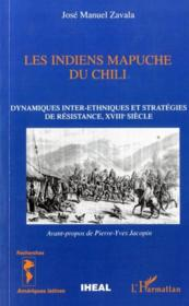 Les Indiens Mapuche Du Chili ; Dynamiques Inter-Ethniques Et Strategies De Resistance Xviii Siecle - Couverture - Format classique