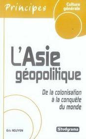 L'asie géopolitique ; de la colonisation à la conquête du monde - Intérieur - Format classique