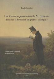 Les Examens Particuliers De M.Tronson ; Essai Sur La Formation Du Pretre Classique (édition 2005) - Couverture - Format classique