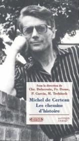 Michel de Certeau ; les chemins d'histoire - Couverture - Format classique