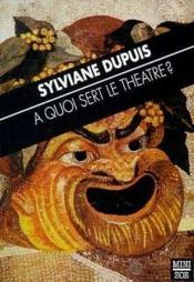 A Quoi Sert Le Theatre ? - Couverture - Format classique